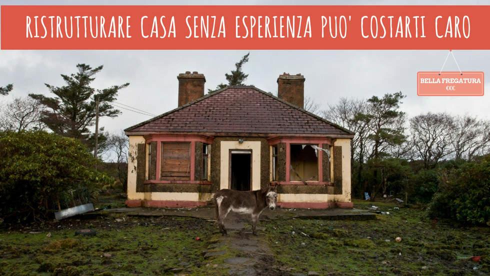 Ristrutturare casa senza esperienza può costarti caro (€)