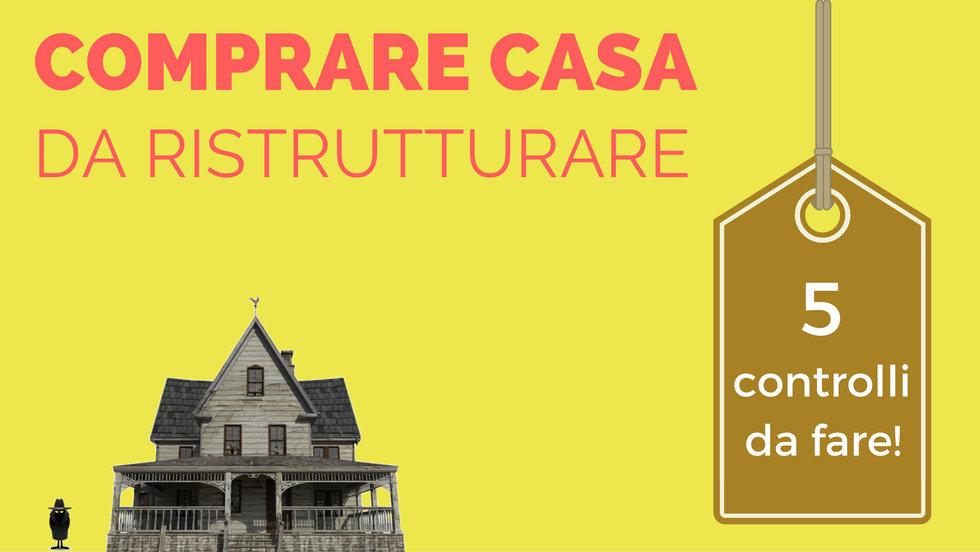 Comprare casa da ristrutturare 5 controlli fondamentali - Comprare casa da ristrutturare conviene ...