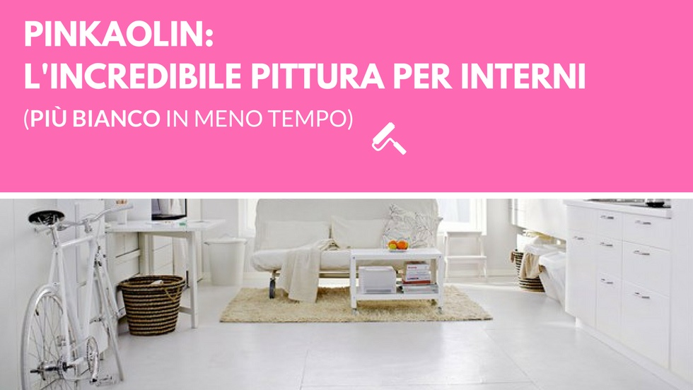 Pinkaolin: l'incredibile pittura per interni (più bianco in meno tempo)